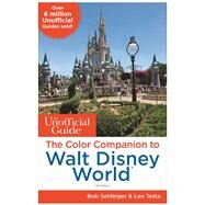 The Unofficial Guide: The Color Companion to Walt Disney World by Sehlinger, Bob; Testa, Len, 9781628090543