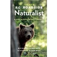 The New B.C. Roadside Naturalist A Guide to Nature along B.C. Highways by Cannings, Richard; Cannings, Sydney, 9781771000543