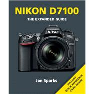 Nikon D7100: The Expanded Guide by Sparks, Jon, 9781781450543