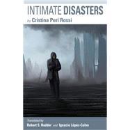 Intimate Disasters by Rossi, Cristina Peri; Rudder, Robert S.; López-calvo, Ignacio, 9781891270543