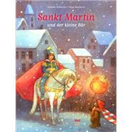 Sankt Martin Und Der Kleine Bär by Schneider, Antonie; Dusikova, Maja, 9783314100543