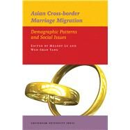 Asian Cross-Border Marriage Migration : Demographic Patterns and Social Issues by Lu, Melody, 9789089640543