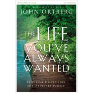 The Life You've Always Wanted: Spiritual Disciplines for Ordinary People, Participant's Guide by Ortberg, John; Sorenson, Stephen (CON); Sorenson, Amanda (CON), 9780310810544