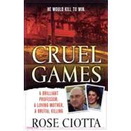 Cruel Games A Brilliant Professor, A Loving Mother, A Brutal Murder by Ciotta, Rose, 9781250010544