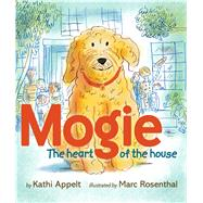 Mogie The Heart of the House by Appelt, Kathi; Rosenthal, Marc, 9781442480544