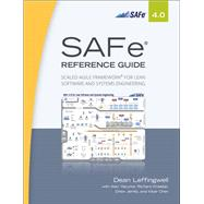 SAFe® 4.0 Reference Guide Scaled Agile Framework® for Lean Software and Systems Engineering by Leffingwell, Dean, 9780134510545