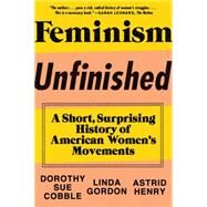Feminism Unfinished by Cobble, Dorothy Sue; Gordon, Linda; Henry, Astrid, 9781631490545
