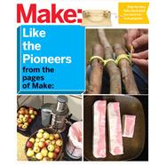 Make Like the Pioneers from the Pages of Make by Editors of Make, 9781680450545