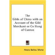 The Gilds of China With an Account of the Gild Merchant or Co Hong of Canton by Morse, Hosea Ballou, 9780548030547