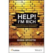 Help, I'm Rich!: Your Compass to a Value-adding Private Banking Experience by Stoute, Kees, 9781119020547