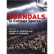 Scandals in College Sports: Legal, Ethical, and Policy Case Studies by Harper; Shaun R., 9781138830547