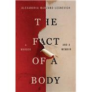 The Fact of a Body A Murder and a Memoir by Marzano-Lesnevich, Alexandria, 9781250080547