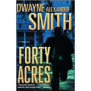 Forty Acres by Smith, Dwayne Alexander, 9781476730547