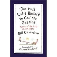 The First Little Bastard to Call Me Gramps Poems of the Late Middle Ages by Richardson, Bill; Bikadoroff, Roxanna, 9781487000547