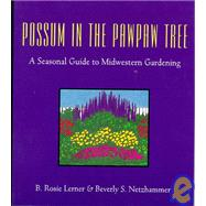 Possum in the Pawpaw Tree : A Seasonal Guide to Midwestern Gardening by Lerner, B. Rosie, 9781557530547