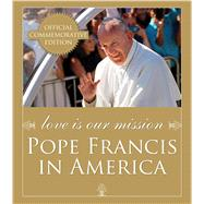Love Is Our Mission: Pope Francis in America by Franciscan Media; Libreria Editrice Vaticana; United States Conference of Catholic Bishops, 9781632530547