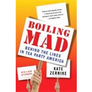 Boiling Mad Behind the Lines in Tea Party America by Zernike, Kate, 9780312610548