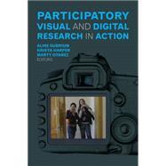 Participatory Visual and Digital Research in Action by Gubrium,Aline;Gubrium,Aline, 9781629580548