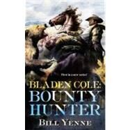 Bladen Cole: Bounty Hunter by Yenne, Bill, 9780425250549