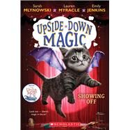 Showing Off (Upside-Down Magic #3) by Mlynowski, Sarah; Myracle, Lauren; Jenkins, Emily, 9780545800549
