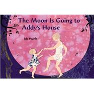 The Moon Is Going to Addy's House by Pearle, Ida, 9780803740549