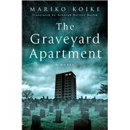 The Graveyard Apartment A Novel by Koike, Mariko, 9781250060549