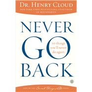 Never Go Back 10 Things You'll Never Do Again by Cloud, Henry, 9781439180549
