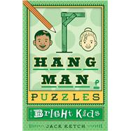 Hangman Puzzles for Bright Kids by Ketch, Jack, 9781454930549