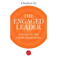 The Engaged Leader: A Strategy for Your Digital Transformation by Li, Charlene, 9781613630549