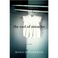 The End of Miracles by Starkman, Monica, 9781631520549