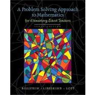 A Problem Solving Approach to Mathematics for Elementary School Teachers by Billstein, Rick; Libeskind, Shlomo; Lott, Johnny W., 9780321570550