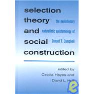 Selection Theory and Social Construction : The Evolutionary Naturalistic Epistemology of Donald T. Campbell by Heyes, Cecilia M.; Hull, David L., 9780791450550