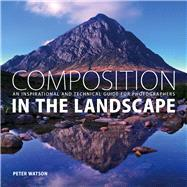 Composition in the Landscape: An Inspirational and Technical Guide for Photographers by Watson, Peter, 9781781450550