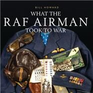 What the Raf Airman Took to War by Howard, Bill; Wagner, Michael H., 9781784420550
