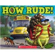 How Rude! Real Bugs Who Won't Mind Their Manners by Montgomery, Heather; McWilliam, Howard, 9780545780551