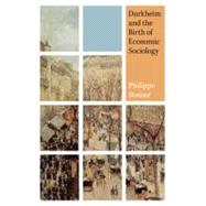 Durkheim and the Birth of Economic Sociology by Steiner, Philippe, 9780691140551