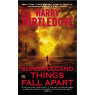 Supervolcano: Things Fall Apart by Turtledove, Harry, 9780451240552