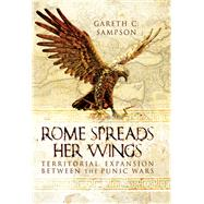 Rome Spreads Her Wings by Sampson, Gareth C., 9781783030552