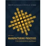 Manufacturing Processes for Engineering Materials by Kalpakjian, Serope; Schmid, Steven, 9780134290553