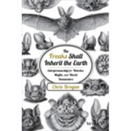 The Freaks Shall Inherit the Earth Entrepreneurship for Weirdos, Misfits, and World Dominators by Brogan, Chris, 9781118800553