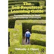 The Self-Regulated Learning Guide: Teaching Students to Think in the Language of Strategies by Cleary; Timothy J., 9781138910553