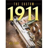 The Custom 1911 by Loeb, Bill, 9781440240553