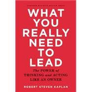 What You Really Need to Lead by Kaplan, Robert Steven, 9781633690554