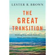 The Great Transition by Brown, Lester R.; Larsen, Janet (CON); Roney, J. Matthew (CON); Adams, Emily E. (CON), 9780393350555