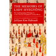 The Memoirs of Lady Hyegyong: The Autobiographical Writings of a Crown Princess of Eighteenth Century Korea by Haboush, Jahyun Kim, 9780520200555