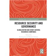 Resource Security and Corporate Governance: The Globalisation of ChinaÆs Natural Resources Companies by Jia; Xinting, 9781138680555