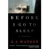 Before I Go to Sleep: A Novel by Watson, S. J., 9780062060556