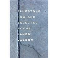 Bluestone New and Selected Poems by Lasdun, James, 9780374220556