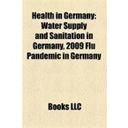 Health in Germany : Water Supply and Sanitation in Germany by , 9781156490556