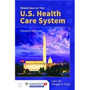 Essentials of the U.S. Health Care System, 4E (w/bound-in Navigate 2 Advantage Access) by Shi, Leiyu; Singh, Douglas A., 9781284100556